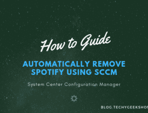 How to Automatically Remove Spotify using SCCM [2019 Updated]