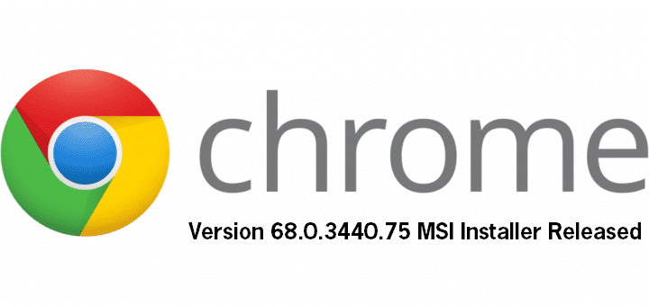 Google Chrome MSI Installer Version 68 0 3440 75 - TechyGeeksHome