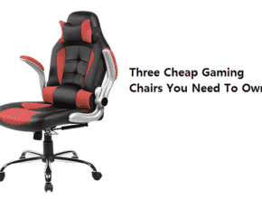 Three Cheap Gaming Chairs You Need To Own
