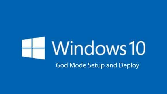 Windows 10 God Mode Setup and Deploy