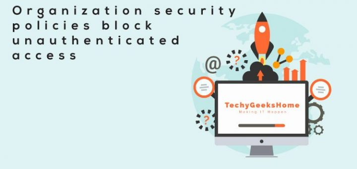 Organization-security-policies-block-unauthenticated-access