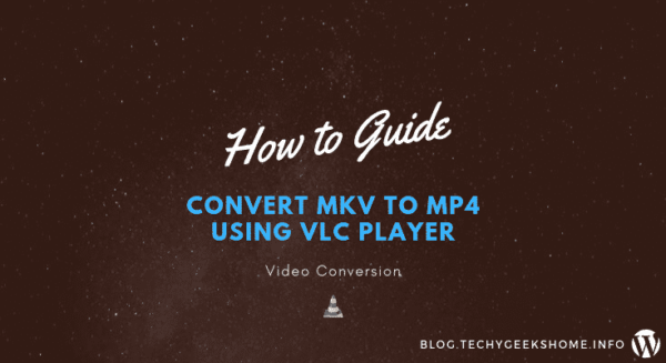 Convert MKV to MP4 using VLC Player