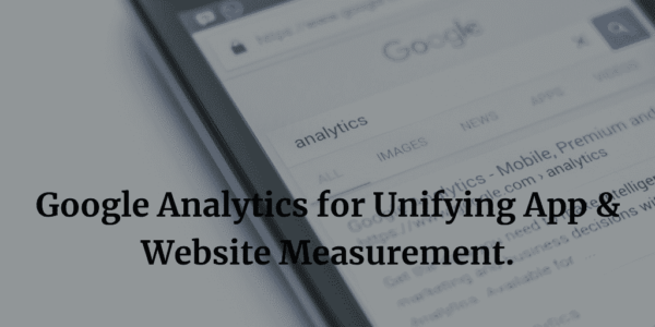 Google Analytics for Unifying App and Website Measurement