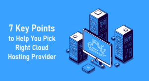 Factors to Consider Before Selecting a Cloud Hosting Provider 7 Key points